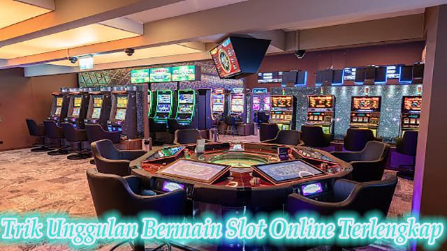 Trik Unggulan Bermain Slot Online Terlengkap